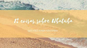 12 coisas que tem em Ubatuba e você ainda não sabia!